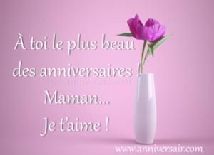 bon anniversaire maman À toi le plus beau des anniversaires !